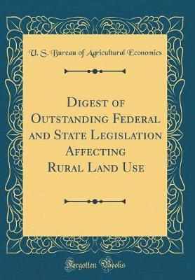 Digest of Outstanding Federal and State Legislation Affecting Rural Land Use (Classic Reprint)