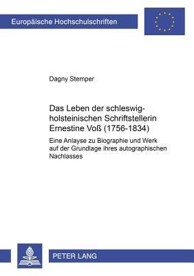 Das Leben der schleswig-holsteinischen Schriftstellerin Ernestine Voß (1756-1834)