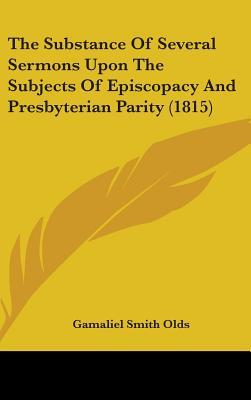The Substance of Several Sermons upon the Subjects of Episcopacy and Presbyterian Parity