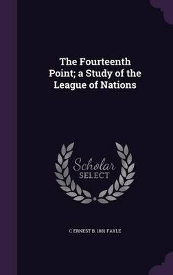 The Fourteenth Point; A Study of the League of Nations