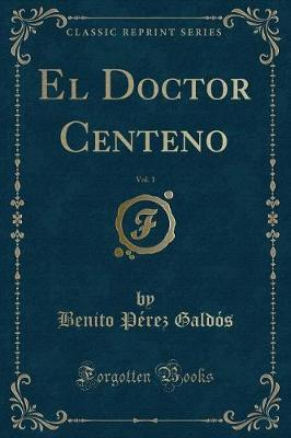El Doctor Centeno, Vol. 1 (Classic Reprint)