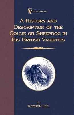 A History And Description of the Collie or Sheepdog in His British Varieties