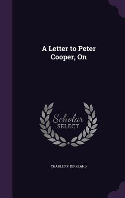 A Letter to Peter Cooper, on