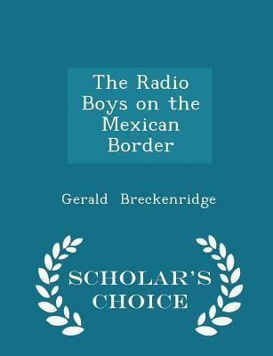 The Radio Boys on the Mexican Border - Scholar's Choice Edition