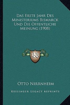 Das Erste Jahr Des Ministeriums Bismarck Und Die Offentliche Meinung (1908)