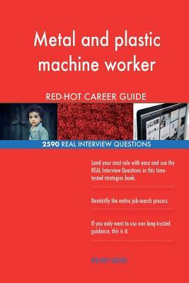Metal and plastic machine worker RED-HOT Career; 2590 REAL Interview Questions