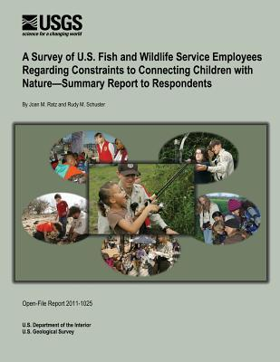 A Survey of U.s. Fish and Wildlife Service Employees Regarding Constraints to Connecting Children With Nature-summary Report to Respondents