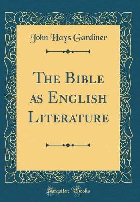 The Bible as English Literature (Classic Reprint)