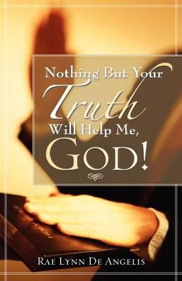 Nothing but Your Truth Will Help Me, God!