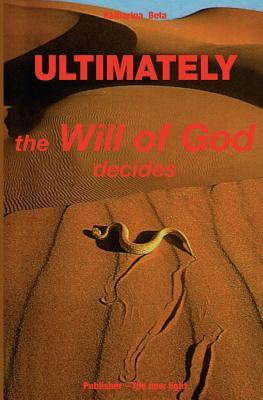 Ultimately - The Will of God Decides
