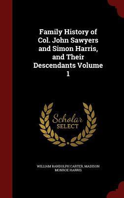 Family History of Col. John Sawyers and Simon Harris, and Their Descendants; Volume 1