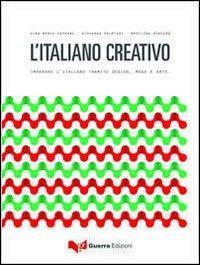 L'italiano creativo. Imparare l'italiano tramite design, moda e arte