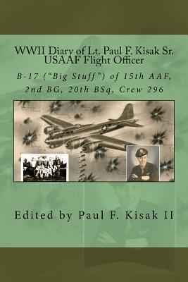 Wwii Diary of Lt. Paul F. Kisak Sr, Usaaf Flight Officer