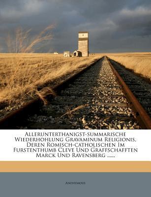 Allerunterthanigst-Summarische Wiederhohlung Gravaminum Religionis, Deren Romisch-Catholischen Im Furstenthumb Cleve Und Graffschafften Marck Und Ravensberg ......