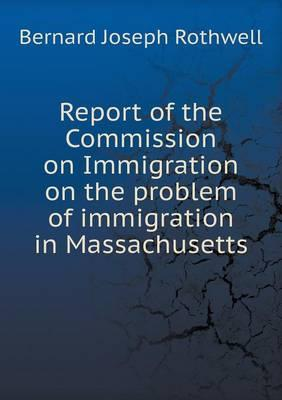Report of the Commission on Immigration on the Problem of Immigration in Massachusetts