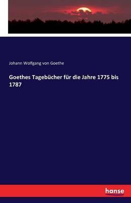 Goethes Tagebücher für die Jahre 1775 bis 1787