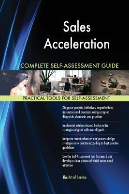 Sales Acceleration Complete Self-Assessment Guide