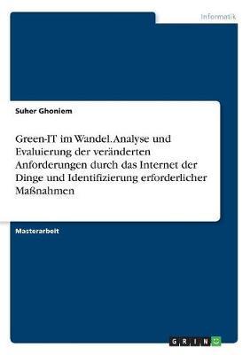 Green-IT im Wandel. Analyse und Evaluierung der veränderten Anforderungen durch das Internet der Dinge und Identifizierung erforderlicher Maßnahmen