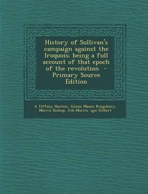 History of Sullivan's Campaign Against the Iroquois; Being a Full Account of That Epoch of the Revolution - Primary Source Edition