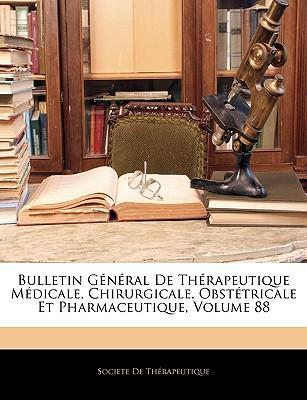 Bulletin General de Thrapeutique Mdicale, Chirurgicale, Obsttricale Et Pharmaceutique, Volume 88