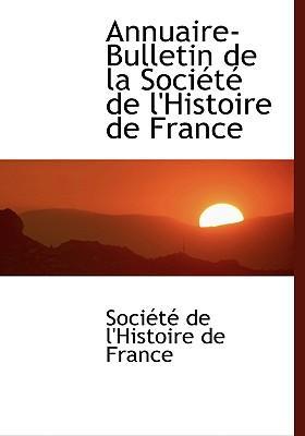 Annuaire-bulletin De La Societe De L'histoire De France