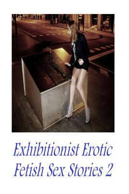 Exhibitionist Erotic Fetish Sex Stories