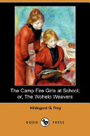 The Camp Fire Girls at School; Or, the Wohelo Weavers (Dodo Press)