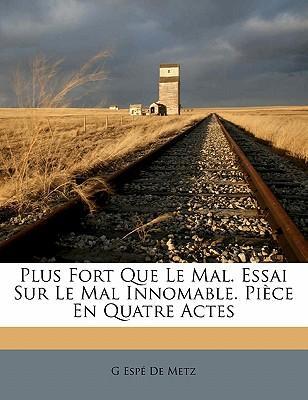 Plus Fort Que Le Mal. Essai Sur Le Mal Innomable. Pi Ce En Quatre Actes