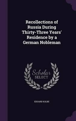 Recollections of Russia During Thirty-Three Years' Residence by a German Nobleman