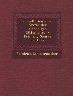 Grundlinien Einer Kritik Der Bisherigen Sittenlehre.