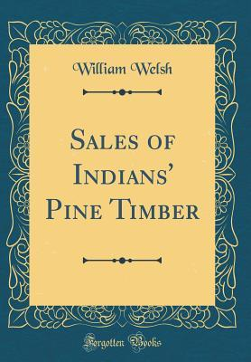 Sales of Indians' Pine Timber (Classic Reprint)