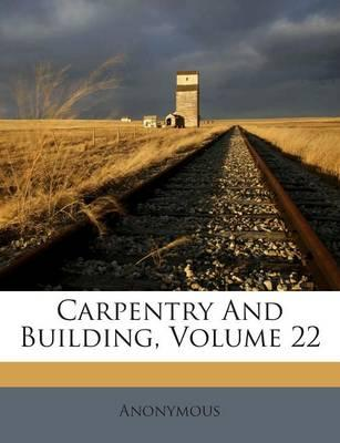 Carpentry and Building, Volume 22