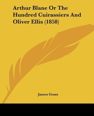 Arthur Blane Or The Hundred Cuirassiers And Oliver Ellis