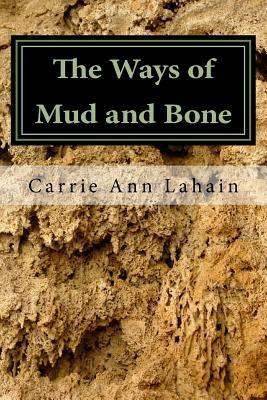 The Ways of Mud and Bone