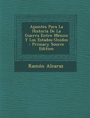 Apuntes Para La Historia de La Guerra Entre Mexico y Los Estados-Unidos - Primary Source Edition