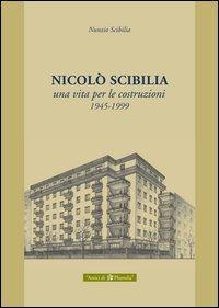 Nicolò Scibilia. Una vita per le costruzioni 1945-1999