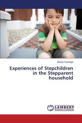 Experiences of Stepchildren in the Stepparent household