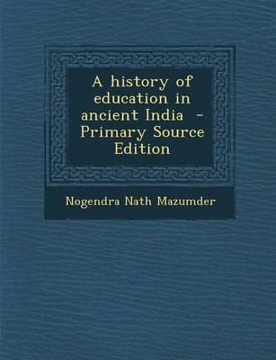 A History of Education in Ancient India - Primary Source Edition