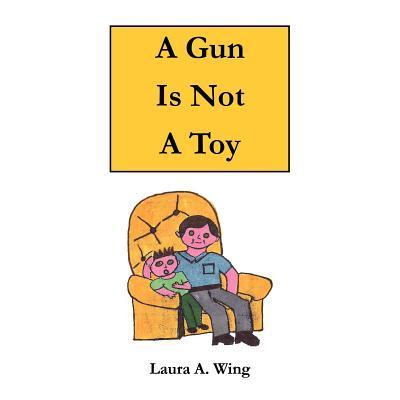 A Gun Is Not A Toy