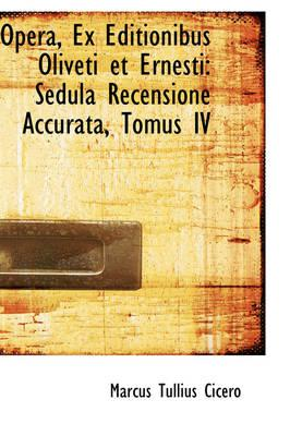 Opera, Ex Editionibus Oliveti Et Ernesti