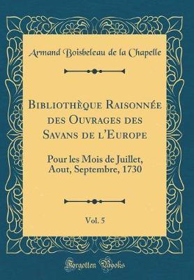 Bibliothèque Raisonnée des Ouvrages des Savans de l'Europe, Vol. 5