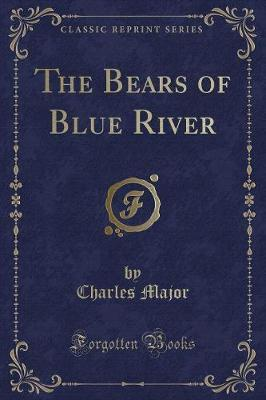 The Bears of Blue River (Classic Reprint)