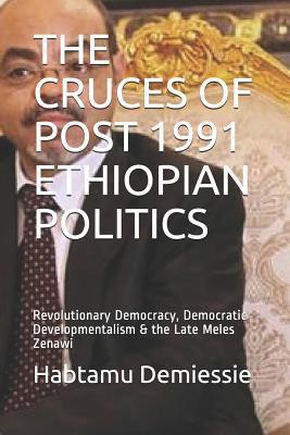 THE CRUCES OF POST 1991 ETHIOPIAN POLITICS