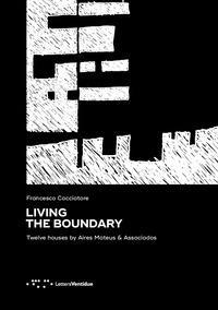 Living the Boundary. Twelve Houses by Aires Mateus & Associados. Ediz. illustrata