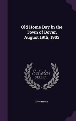Old Home Day in the Town of Dover, August 19th, 1903