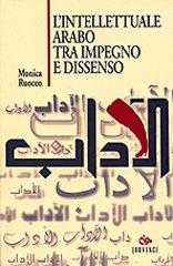 L'intellettuale arabo tra impegno e dissenso