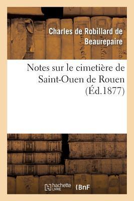 Notes Sur le Cimetiere de Saint-Ouen de Rouen
