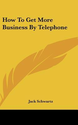 How to Get More Business by Telephone