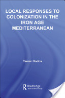 Local Responses to Colonization in The Iron Age Mediterranean