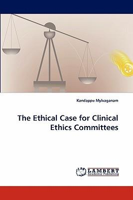 The Ethical Case for Clinical Ethics Committees